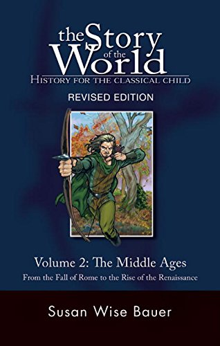 The Story of the World: History for the Classical Child: Volume 2: The Middle Ages: From the Fall of Rome to the Rise of the Renaissance: Middle Ages ... of Rome to the Rise of the Renaissance